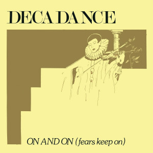 DECADANCE - ON AND ON (FEARS KEEP ON)