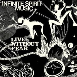 Infinite Spirit Music - Live Without Fear (Ltd. 2LP - 45 RPM reissue)