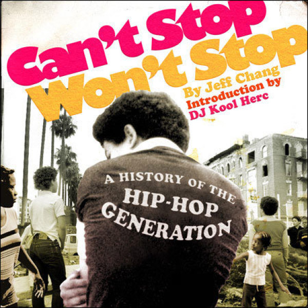 Jeff Chang - Can't Stop Won't Stop - A History Of The Hip Hop G