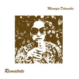 Maurizio Delvecchio - Resusitate [official re-issue / full colour sleeve