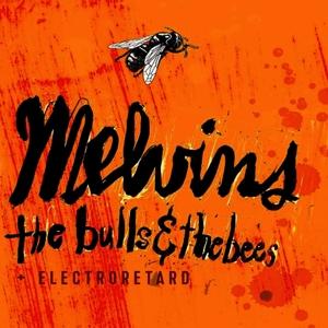 Melvins - The Bulls & The Bees/Electroretard