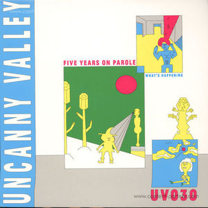 Various Artists - Uncanny Valley - Five Years On Parole - What's Happening