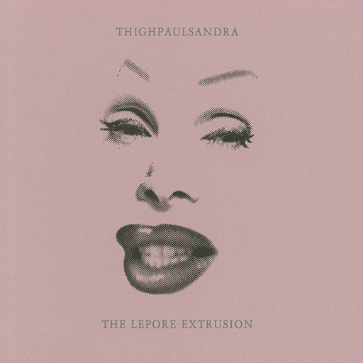 THIGHPAULSANDRA - The Lepore Extrusion