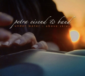 Petra Eisend & Band - Under Water - Above Skies