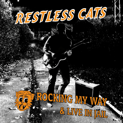 Restless Cats - Rocking my Way & Live in Jail