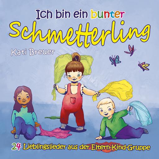 Breuer, Kati - Ich bin ein bunter Schmetterling