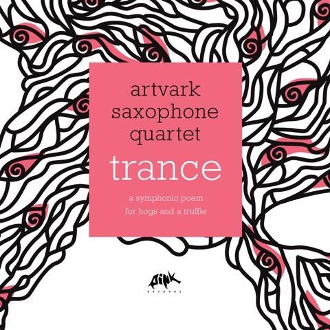 Artvark Saxophone Quartet - Trance: A Symphonic Poem For Hogs and a