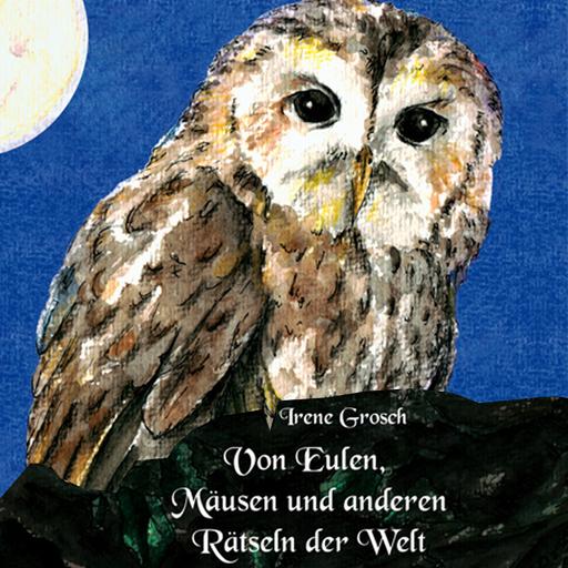 Irene Grosch - Von Eulen, Mäusen und anderen Rätseln de