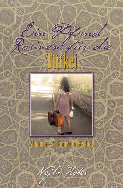 Huber, Nejla - Ein Pfund Rosinen für die Türkei
