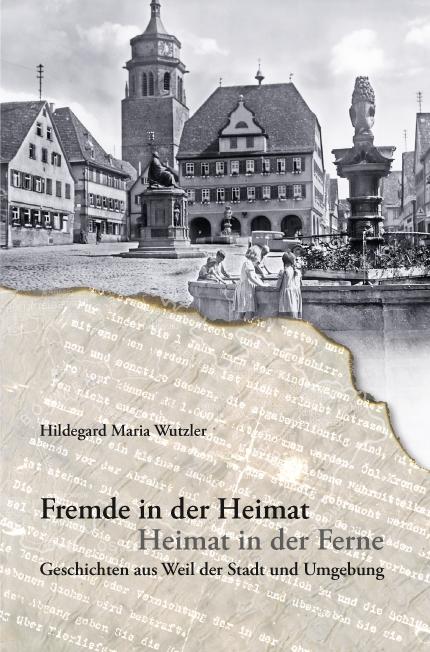 Wutzler, Hildegard Maria - Fremde in der Heimat - Heimat in der Fer