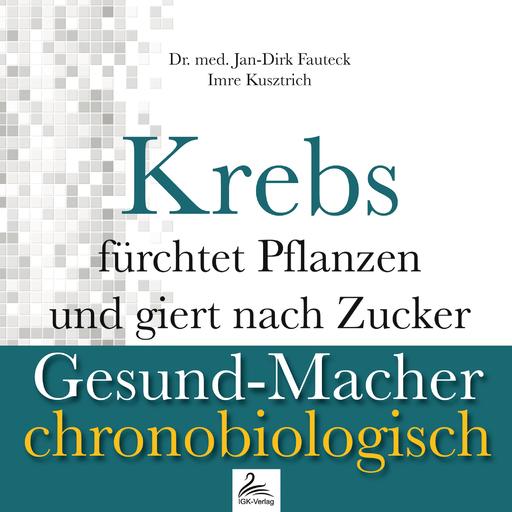Dr. med. Jan-Dirk Fauteck & Imre Kusztri - Krebs fürchtet Pflanzen und giert nach Z