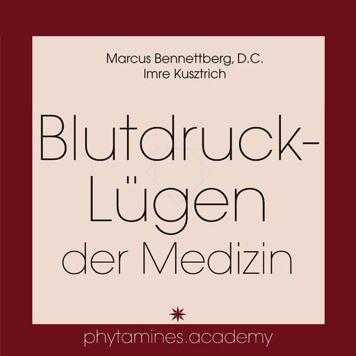 Marcus Bennettberg D. C. &  Imre Kusztri - Blutdruck-Lügen der Medizin