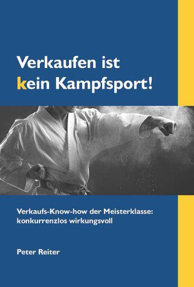Reiter, Peter - Reiter, Peter - Verkaufen ist kein Kampfsport!