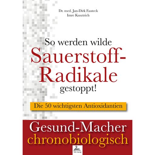 Dr. med. Jan-Dirk Fauteck & Imre Kusztri - So werden wilde Sauerstoff-Radikale gest