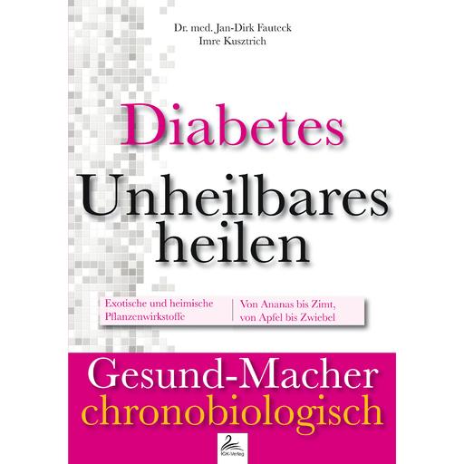 Dr. med. Jan-Dirk Fauteck & Imre Kusztri - Diabetes: Unheilbares heilen