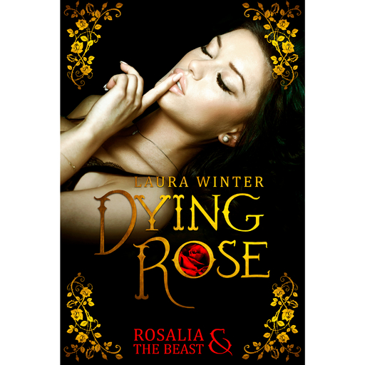 Winter, Laura - Dying Rose – Rosalia & The Beast