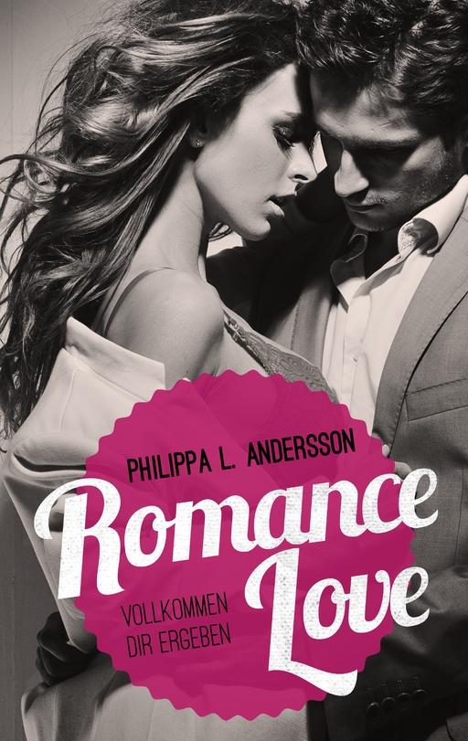 Andersson, Philippa L. - Romance Love – Vollkommen dir ergeben