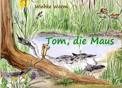 Worm, Wiebke / Querüber, Claudia - Tom, die Maus