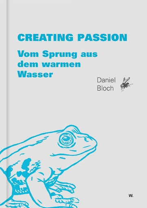 Bloch, Daniel - Bloch, Daniel - Creating Passion: Vom Sprung aus dem war