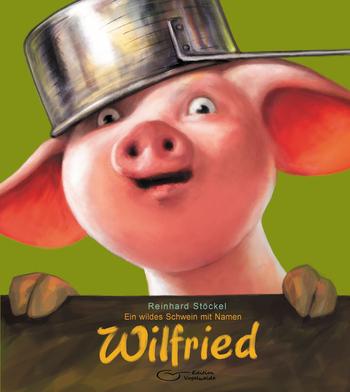 Stöckel, Reinhard & Knabe, Mattes - Ein wildes Schwein mit Namen Wilfried