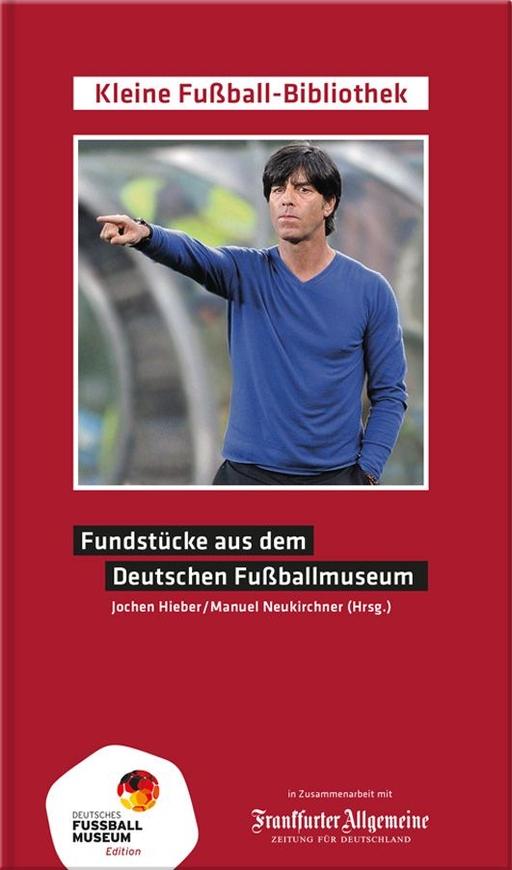 Neukirchner, Manuel & Hiebe, Jochen - Neukirchner, Manuel & Hiebe, Jochen - Fundstücke aus dem Deutschen Fußballmuse