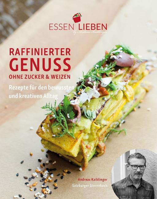 Kaiblinger, Andreas  - Essen Lieben - Raffinierter Genuss ohne
