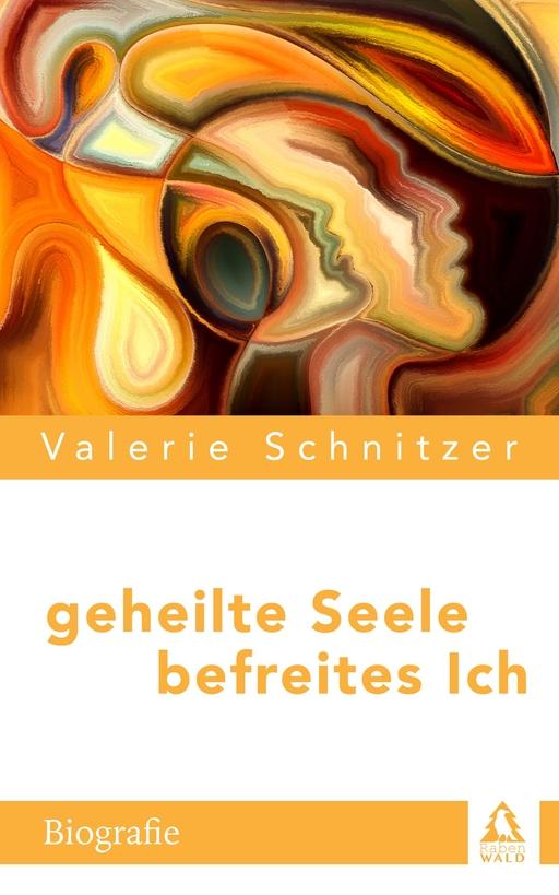 Schnitzer, Valerie - Schnitzer, Valerie - Geheilte Seele – Befreites Ich