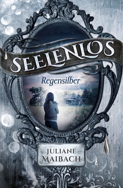 Maibach, Juliane - Seelenlos - Regensilber- Band 3