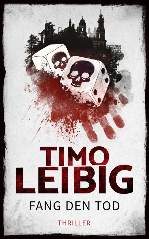 Leibig, Timo - Fang den Tod: Thriller