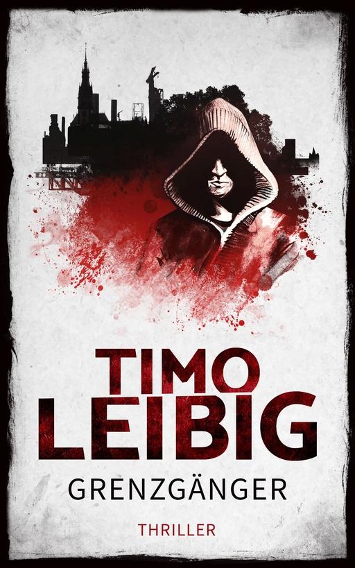 Leibig, Timo - Grenzgänger: Thriller