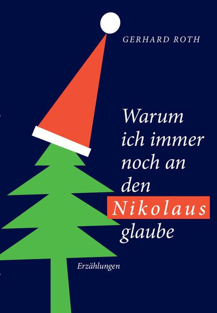 Roth, Gerhard - Roth, Gerhard - Warum ich noch immer an den Nikolaus gla