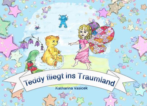 Vasicek, Katharina - Vasicek, Katharina - Teddy fliegt ins Traumland