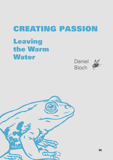 Bloch, Daniel - Creating Passion – Leaving the Warm Wate
