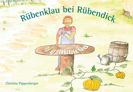 Pappenberger, Christine - Rübenklau bei Rübendick