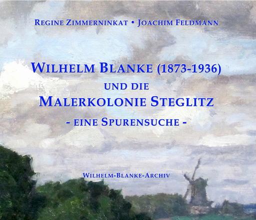 Zimmerninkat, Regine / Feldmann, Joachim - Wilhelm Blanke und die Malerkolonie Steg
