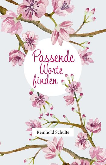 Reinhold, Schulte - Passende Worte finden