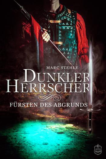 Stehle, Marc - Dunkler Herrscher - Fürsten des Abgrunds
