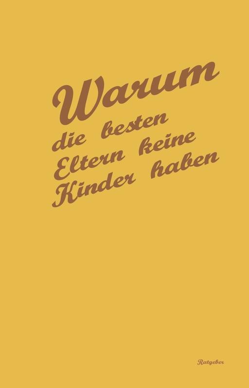 Hartwig, Georg / Hartwig, Gerald - Warum die besten Eltern keine Kinder hab