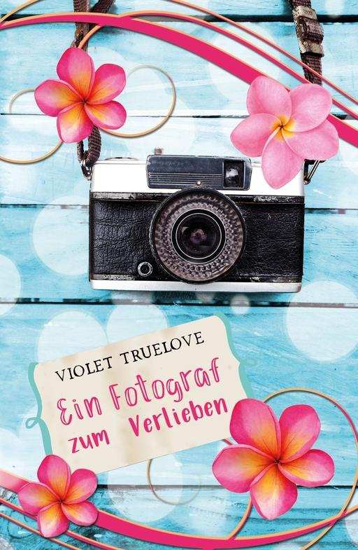 Truelove, Violet - Ein Fotograf zum Verlieben