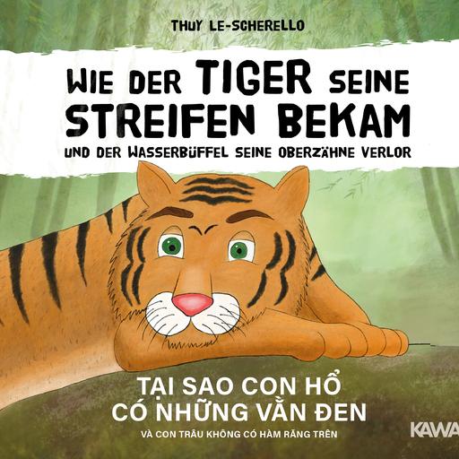 Le-Scherello, Thuy - Wie der Tiger seine Streifen bekam