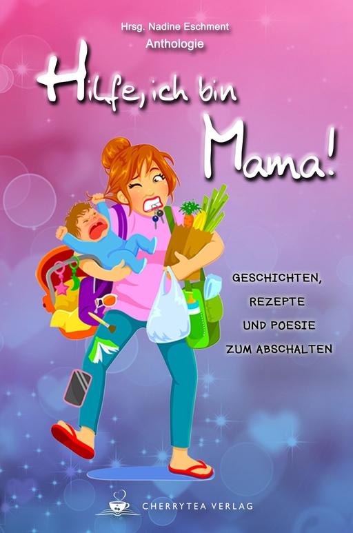 Diverse Autoren - Hilfe, ich bin Mama!