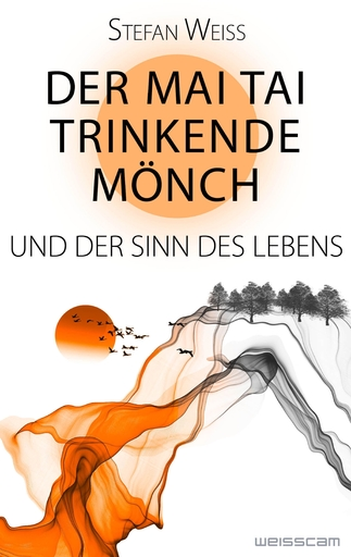 Weiss, Stefan - Weiss, Stefan - Der Mai Tai trinkende Mönch u. der Sinn