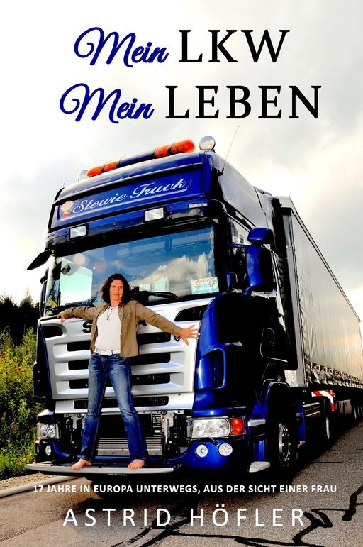 Höfler, Astrid - Mein LKW - Mein Leben