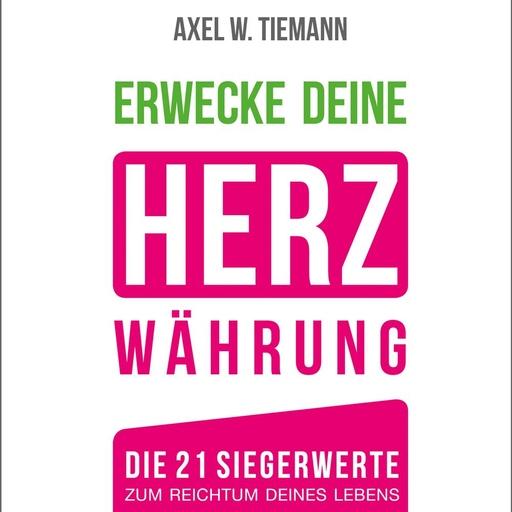 Tiemann, Axel W. - Erwecke Deine HerzWährung