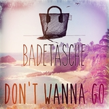 Don't Wanna Go by Badetasche mp3 download