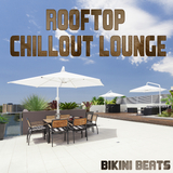 Rooftop Chillout Lounge by Bikini Beats mp3 download
