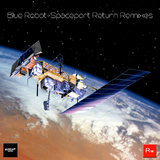 Spaceport Return Remixes by Blue Robot mp3 download