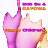 Happy Children by Bob Su & Kayowa mp3 download