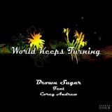 World Keeps Turning by Brown Sugar Feat. Corey Andrew mp3 download