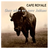 Once When We Were Indians by Cafe Royale mp3 download